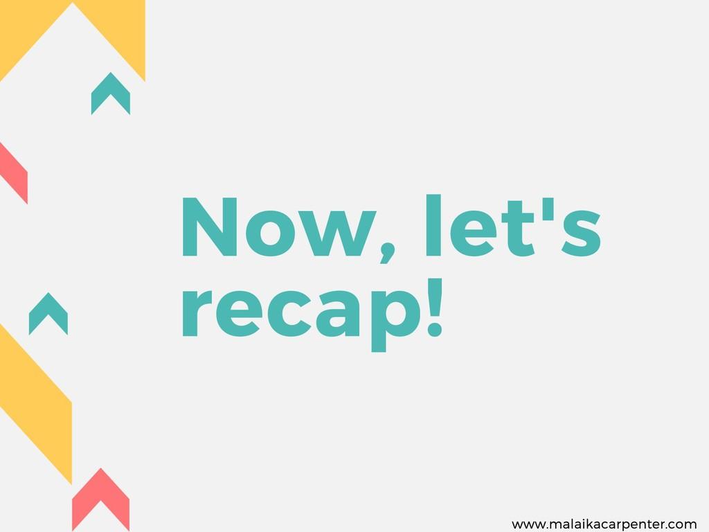 Now, let's recap! www.malaikacarpenter.com