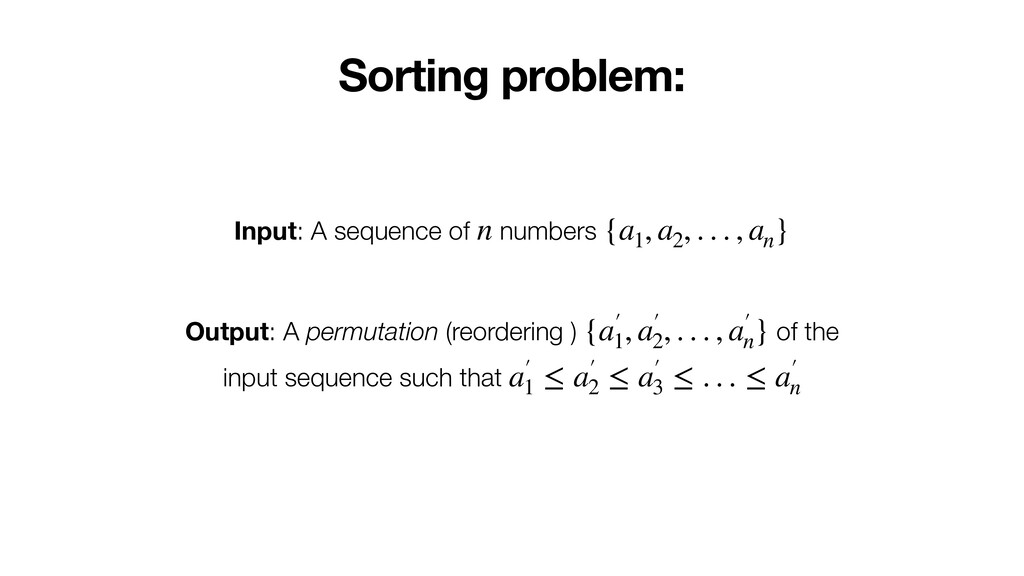 Sorting problem: Input: A sequence of numbers n...