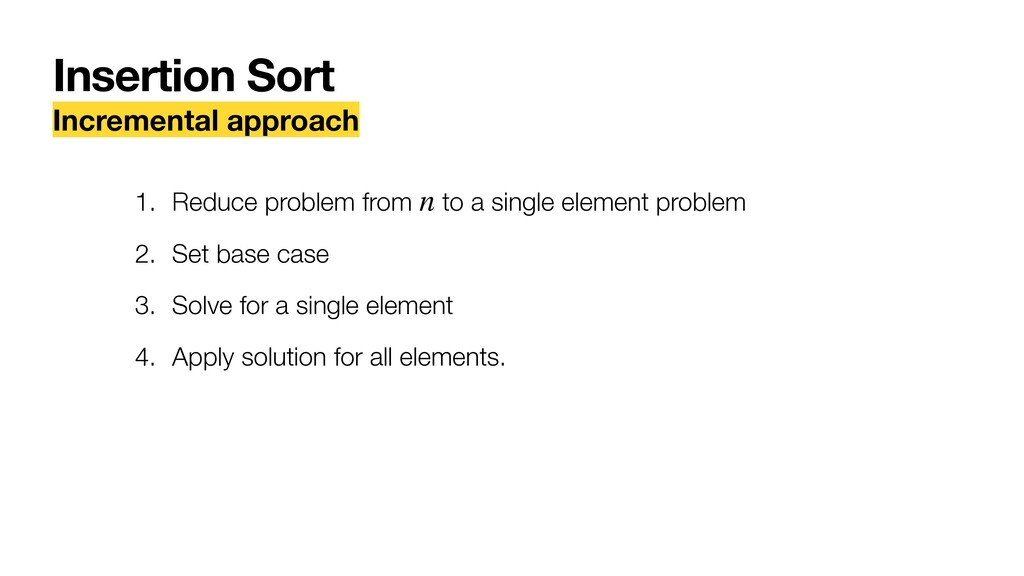 Insertion Sort Incremental approach 1. Reduce p...