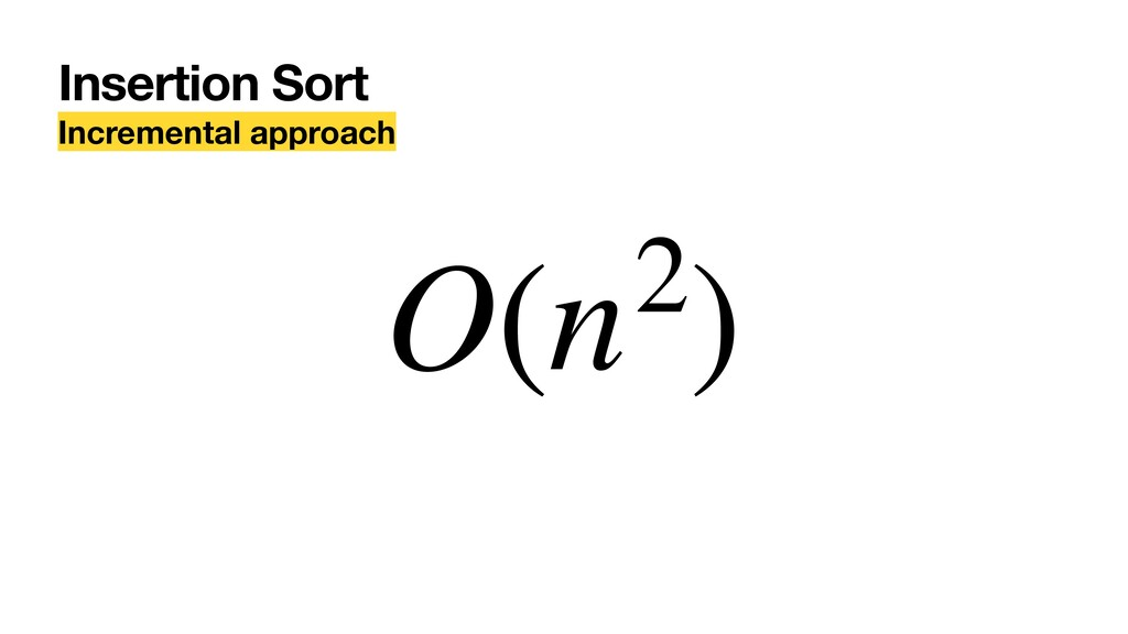 O(n2) Insertion Sort Incremental approach