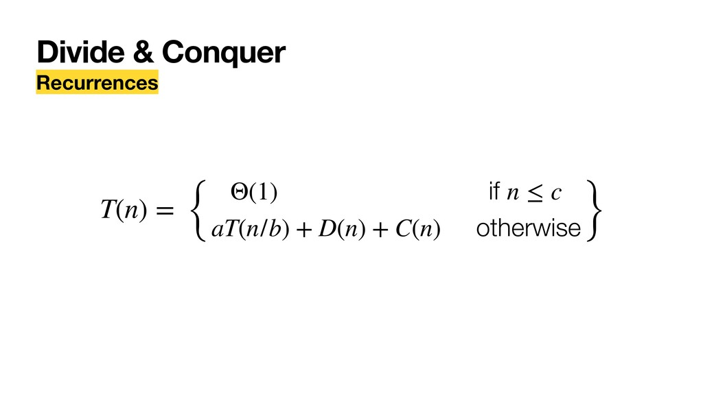 Divide & Conquer Recurrences { Θ(1) if n ≤ c aT...
