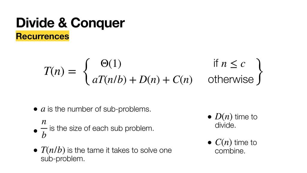 Recurrences { Θ(1) if n ≤ c aT(n/b) + D(n) + C(...