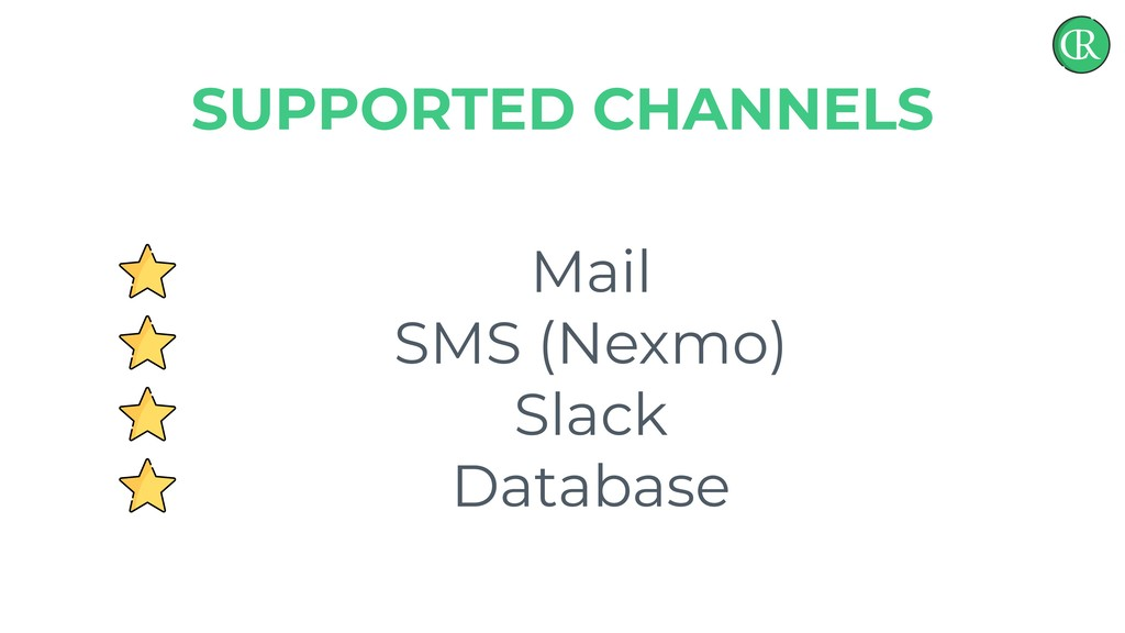 Mail SMS (Nexmo) Slack Database SUPPORTED CHANN...