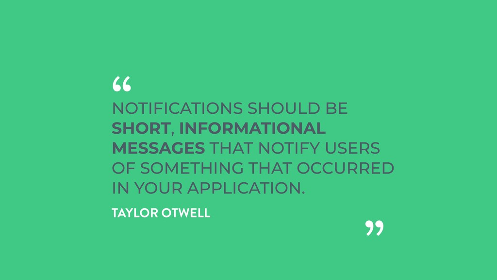 NOTIFICATIONS SHOULD BE SHORT, INFORMATIONAL ME...