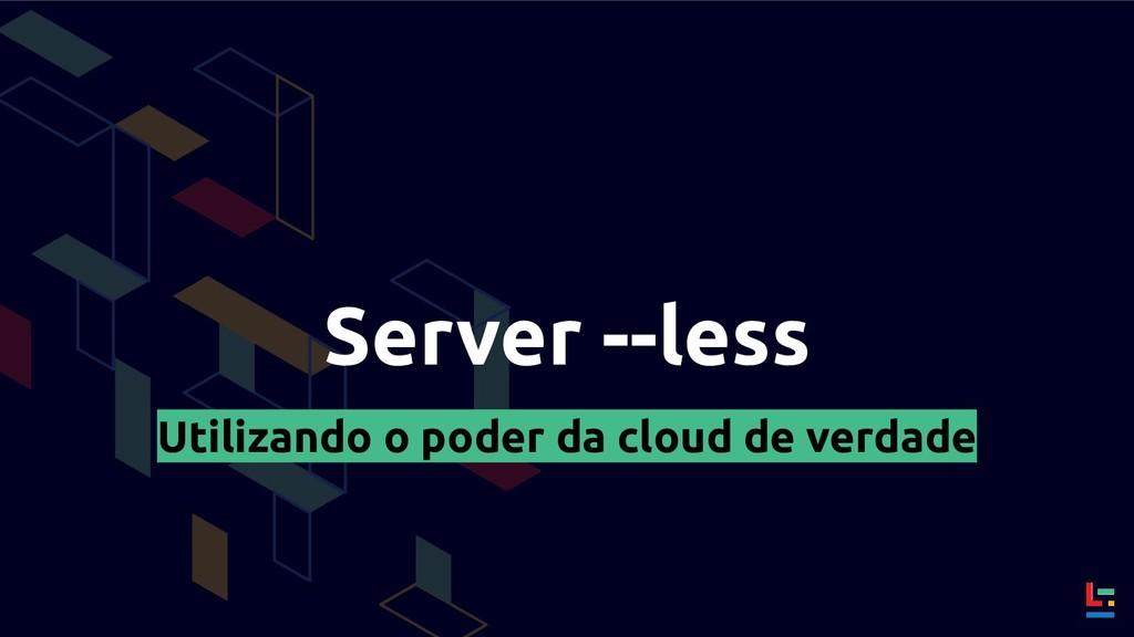 Server --less Utilizando o poder da cloud de ve...