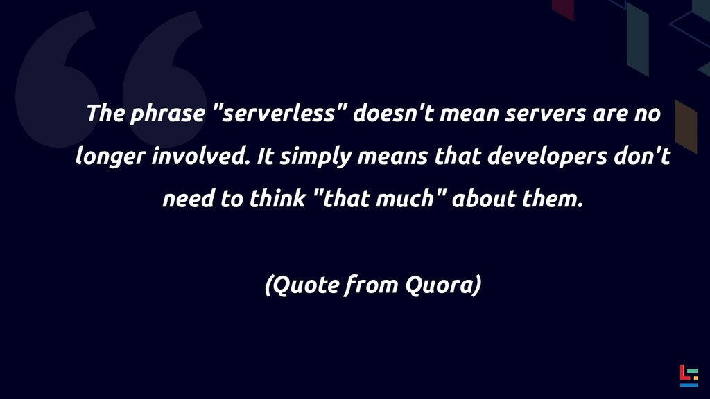 "The phrase ""serverless"" doesn't mean servers ar..."