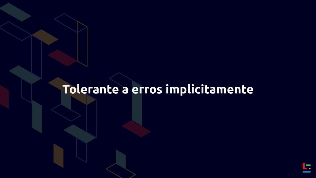 Tolerante a erros implicitamente
