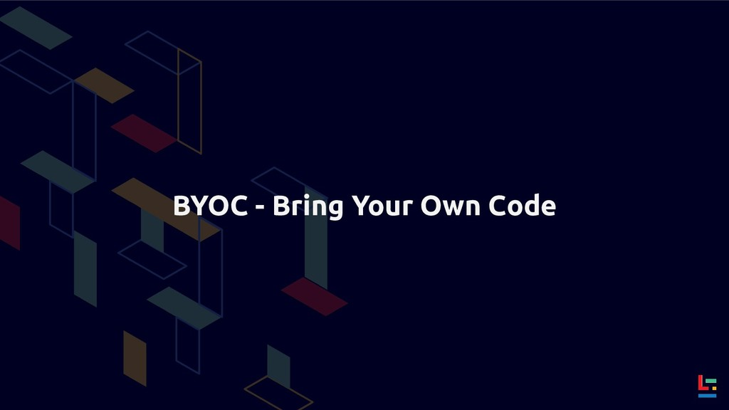 BYOC - Bring Your Own Code