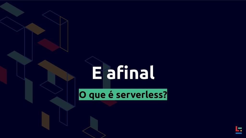 E afinal O que é serverless?