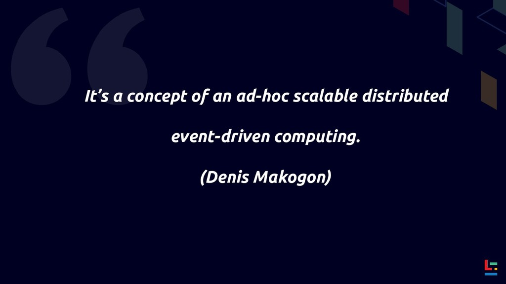 It's a concept of an ad-hoc scalable distribut...