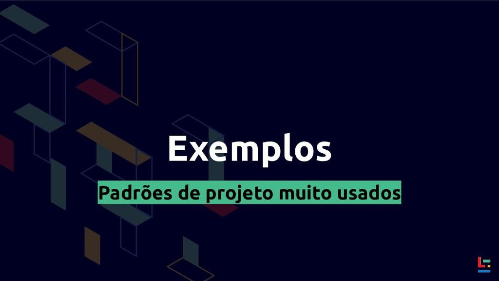 Exemplos Padrões de projeto muito usados