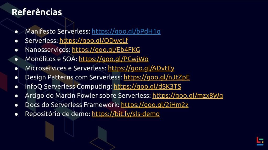 Referências ● Manifesto Serverless: https://goo...