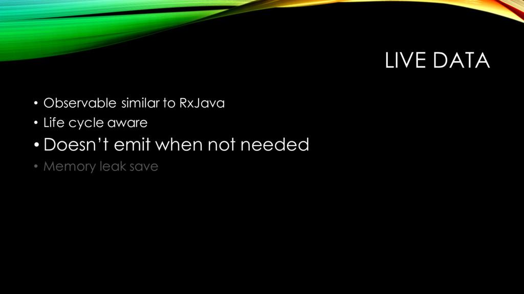 LIVE DATA • Observable similar to RxJava • Life...