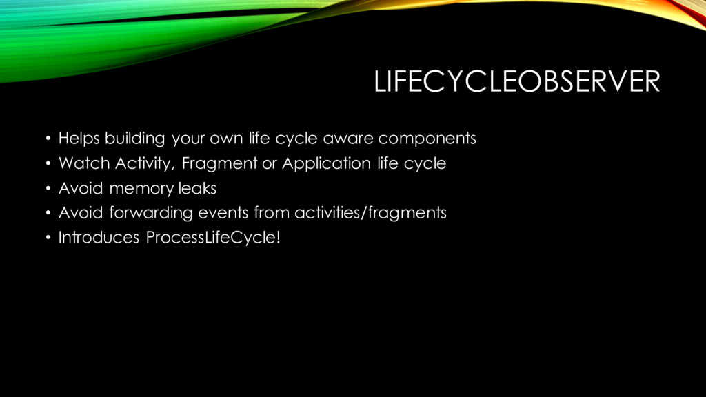 LIFECYCLEOBSERVER • Helps building your own lif...