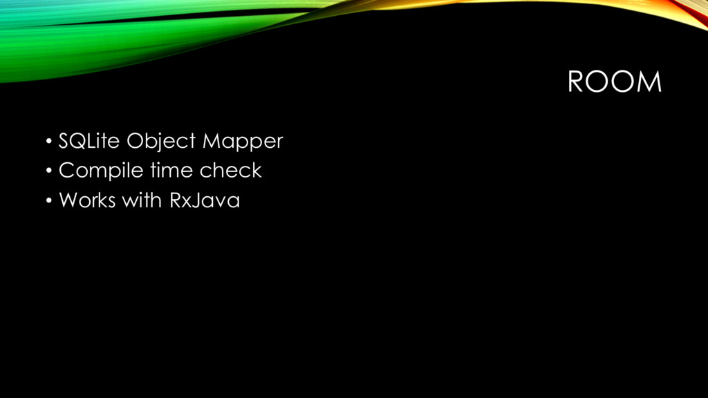 ROOM • SQLite Object Mapper • Compile time chec...