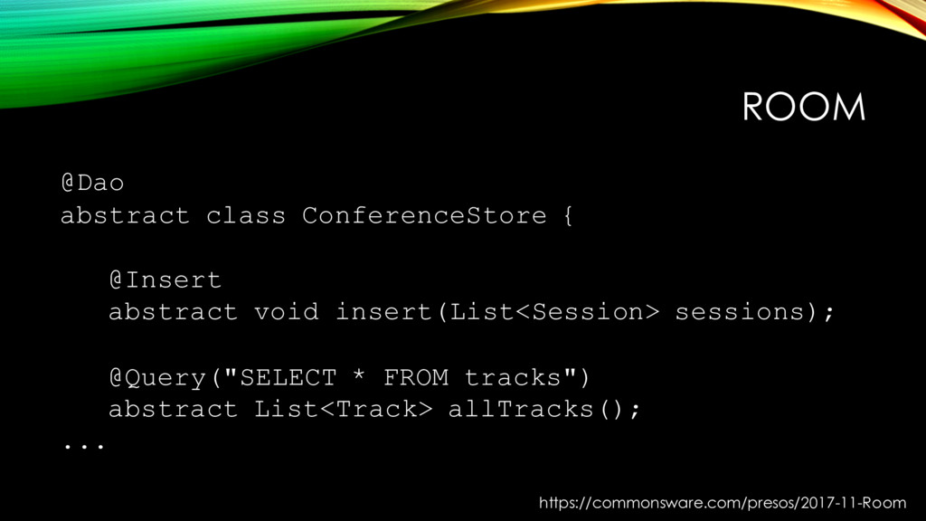 ROOM @Dao abstract class ConferenceStore { @Ins...