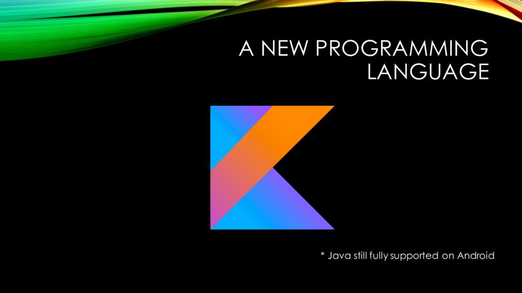 A NEW PROGRAMMING LANGUAGE * Java still fully s...