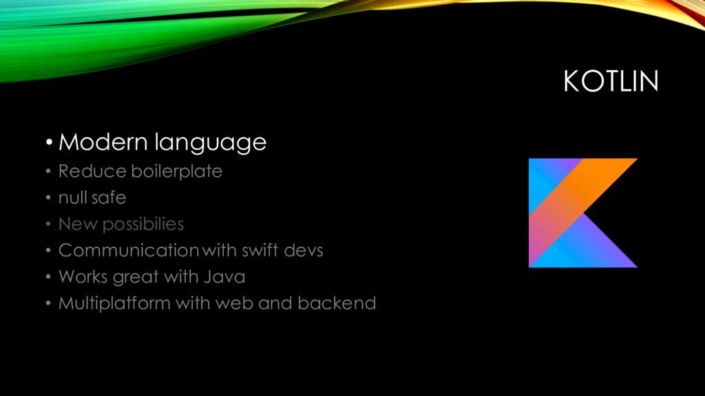 KOTLIN • Modern language • Reduce boilerplate •...