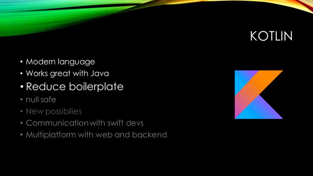 KOTLIN • Modern language • Works great with Jav...