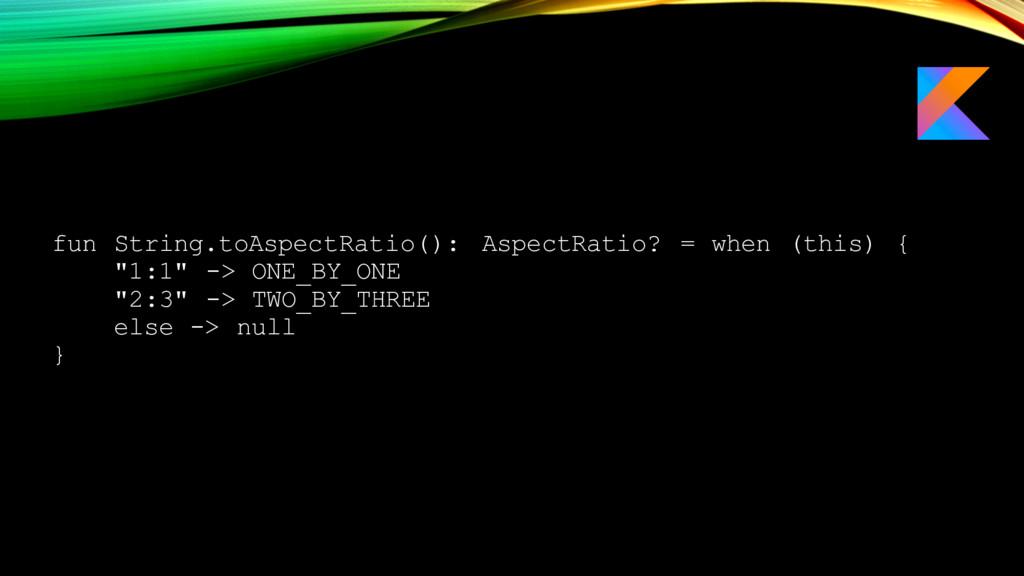 fun String.toAspectRatio(): AspectRatio? = when...