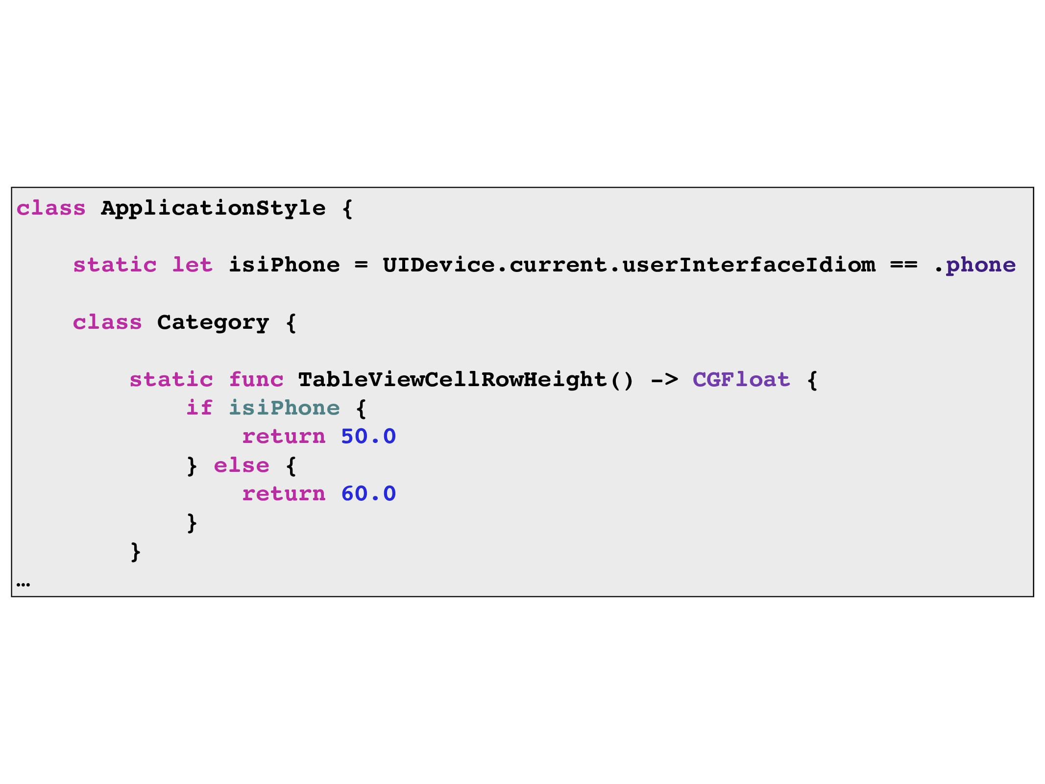 class ApplicationStyle { static let isiPhone = ...