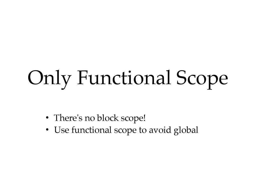 • There's no block scope!