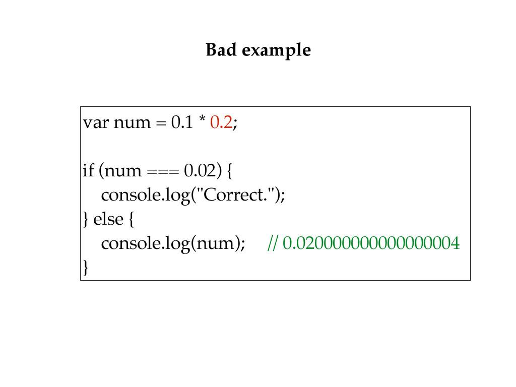 var num = 0.1 * 0.2;  if (num === 0.02) { co...