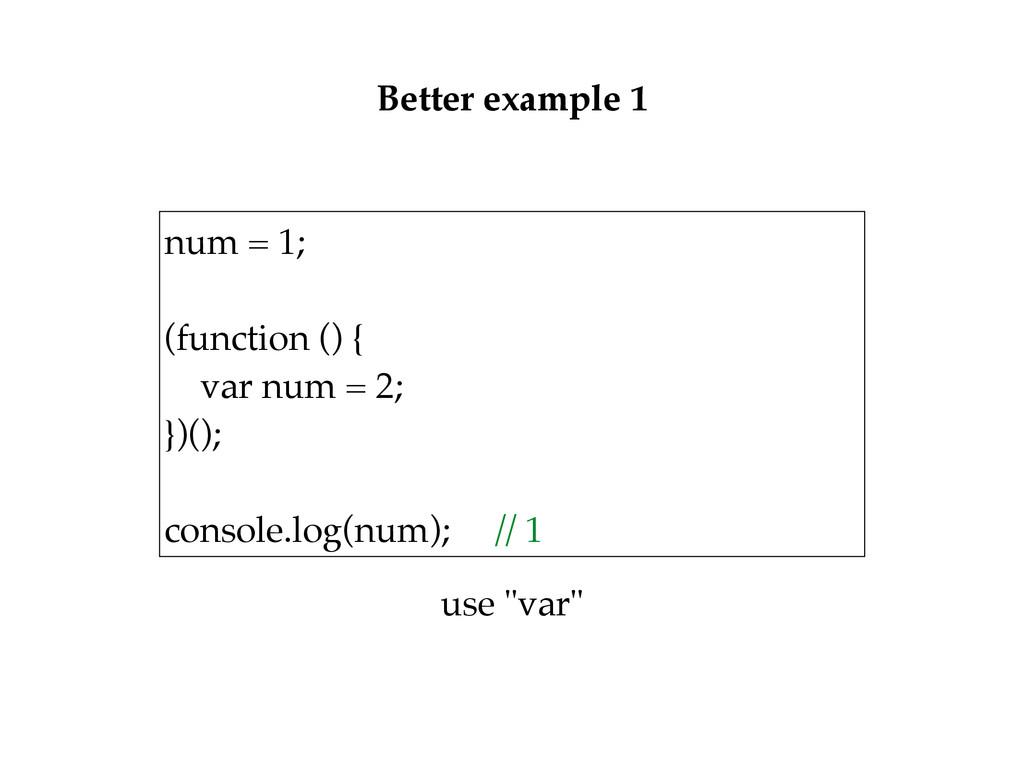 num = 1;  (function () { var num = 2; })();...