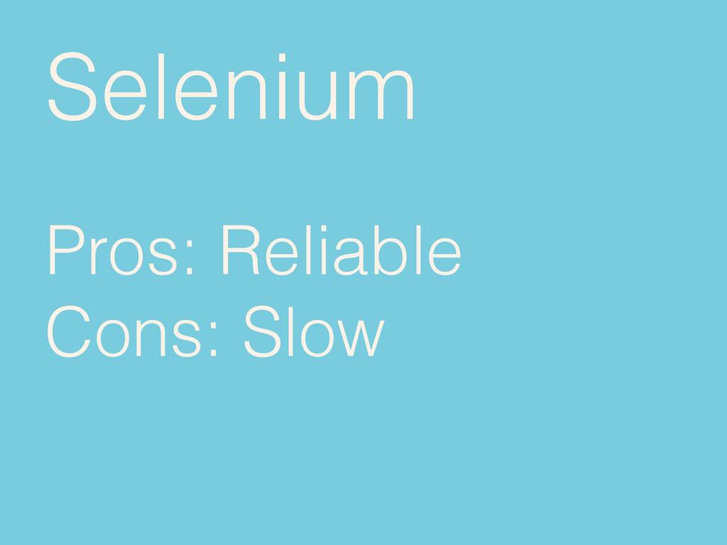 Selenium Pros: Reliable Cons: Slow