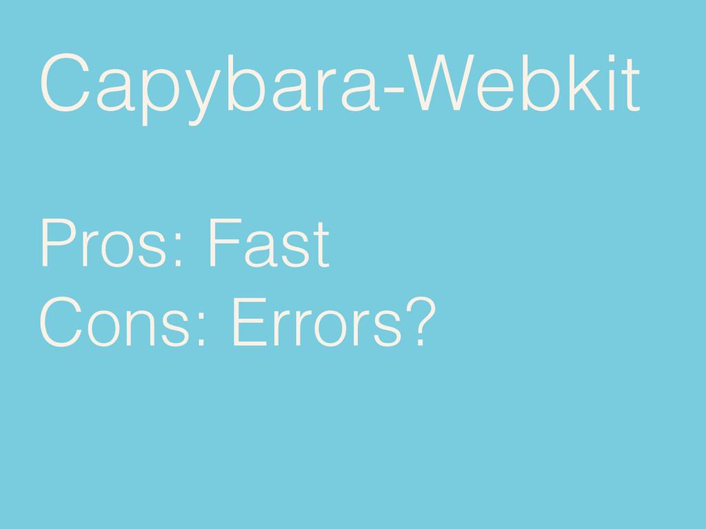 Capybara-Webkit Pros: Fast Cons: Errors?