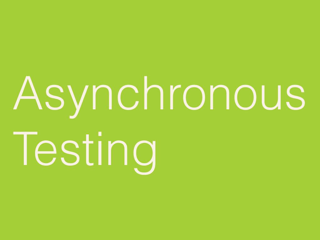 Asynchronous Testing