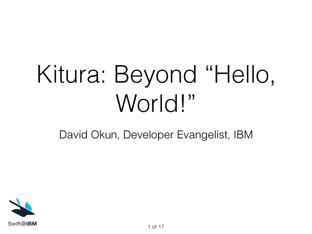 "Kitura: Beyond ""Hello, World!"" David Okun, Deve..."