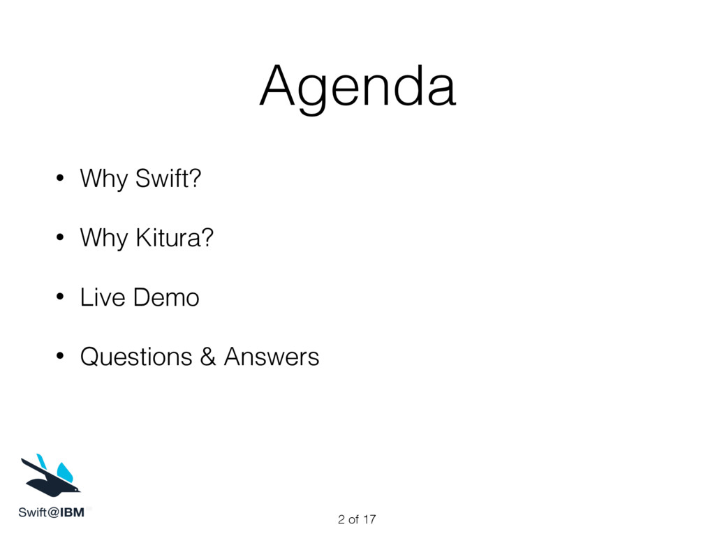 Agenda • Why Swift? • Why Kitura? • Live Demo •...