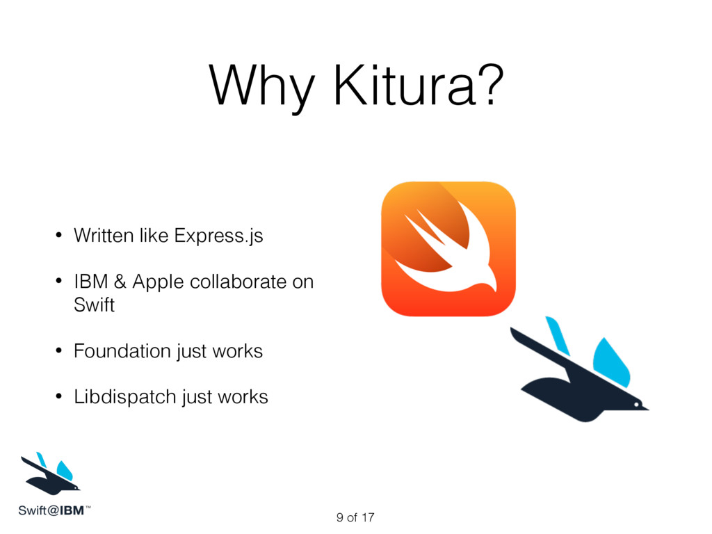 Why Kitura? • Written like Express.js • IBM & A...