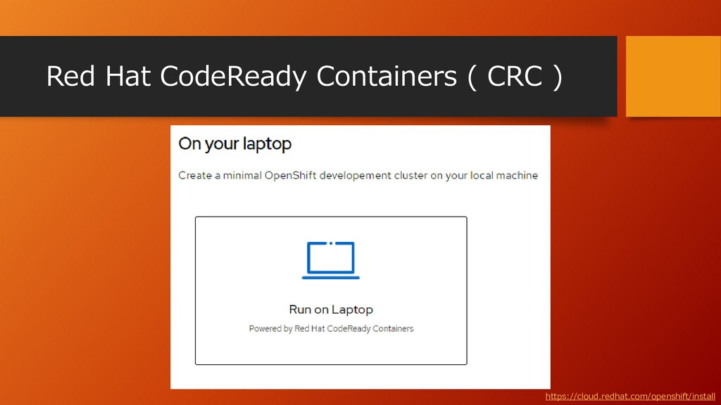 Red Hat CodeReady Containers ( CRC ) https://cl...