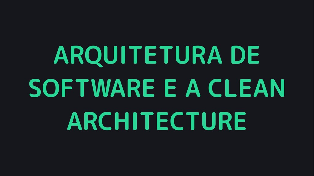 ARQUITETURA DE SOFTWARE E A CLEAN ARCHITECTURE
