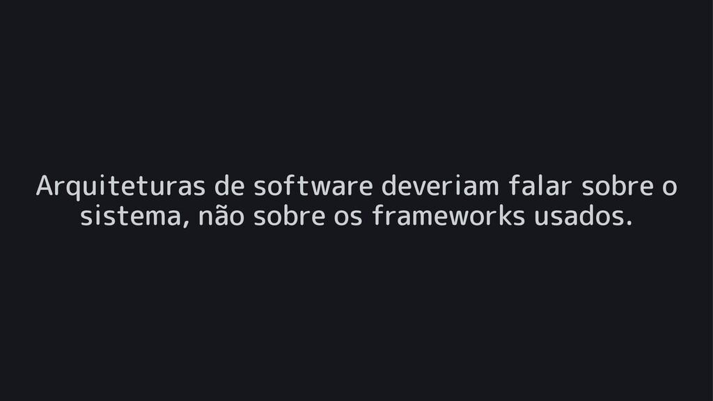 Arquiteturas de software deveriam falar sobre o...