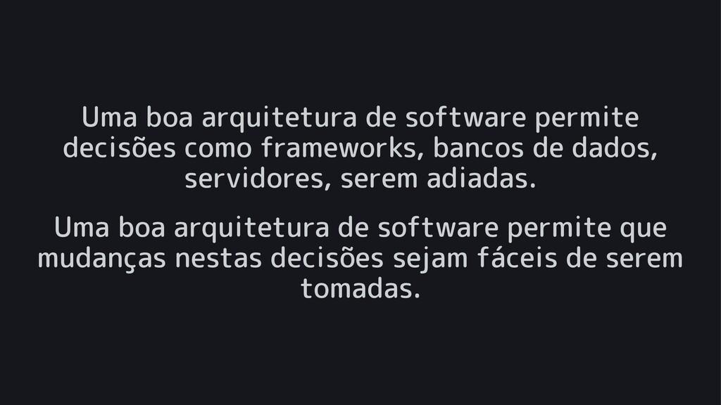 Uma boa arquitetura de software permite decisõe...