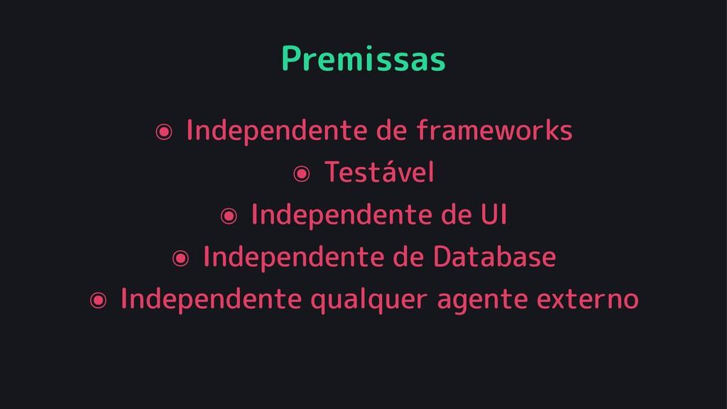 Premissas ๏ Independente de frameworks ๏ Testáv...