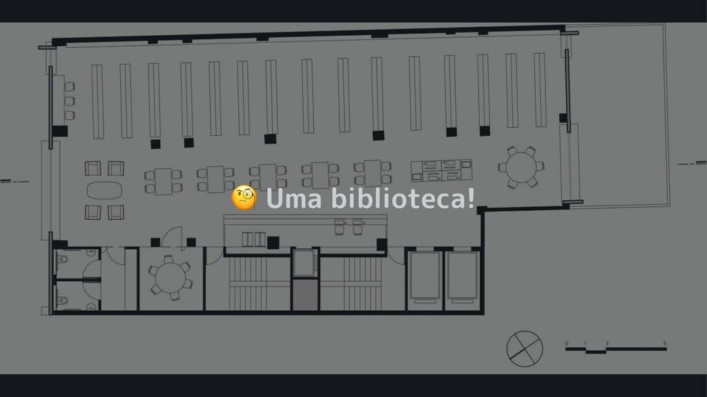 ! Uma biblioteca!