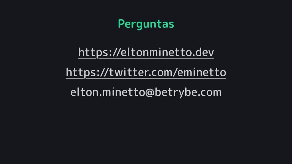 Perguntas https://eltonminetto.dev https://twit...