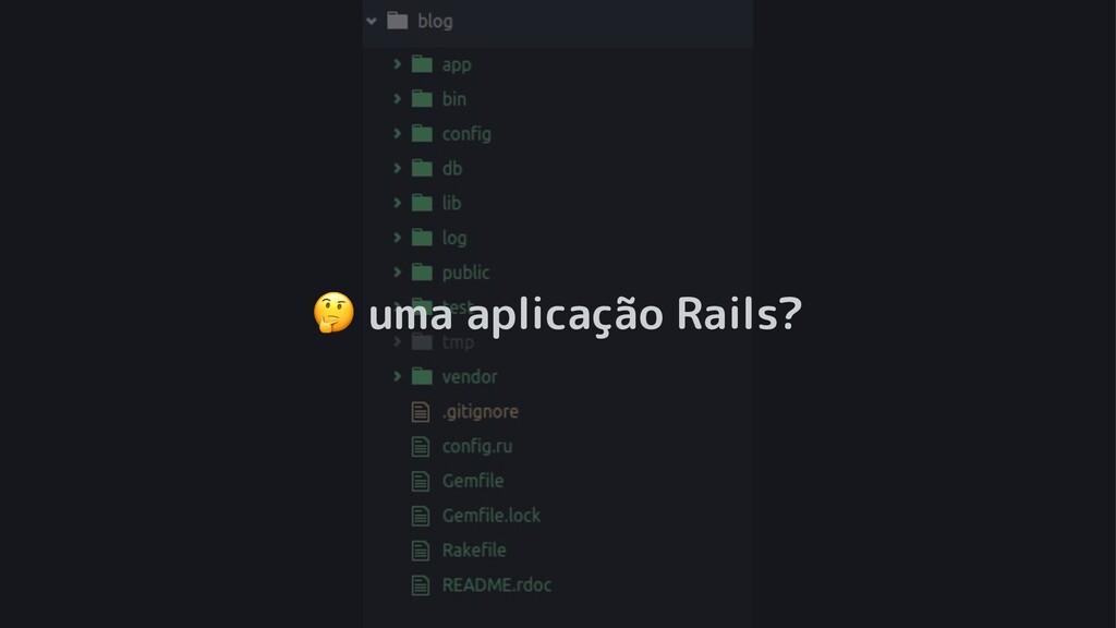 ! uma aplicação Rails?
