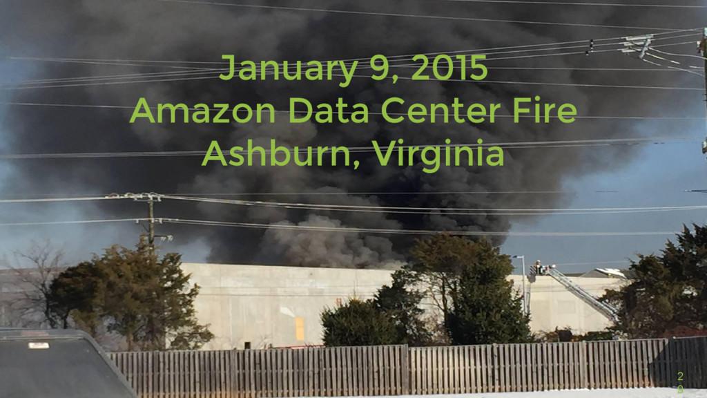 2 9 January 9, 2015 Amazon Data Center Fire Ash...