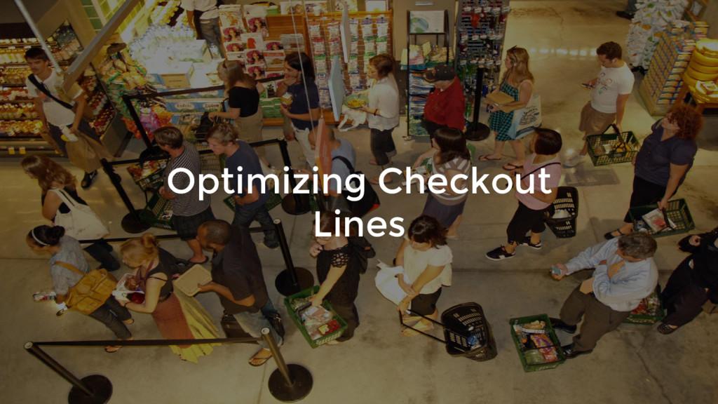 Optimizing Checkout Lines