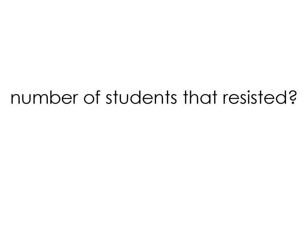 number of students that resisted?