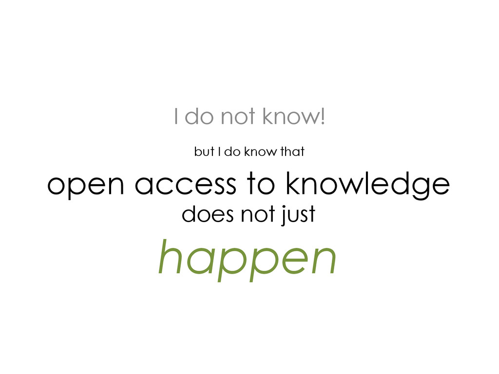 open access to knowledge does not just happen I...