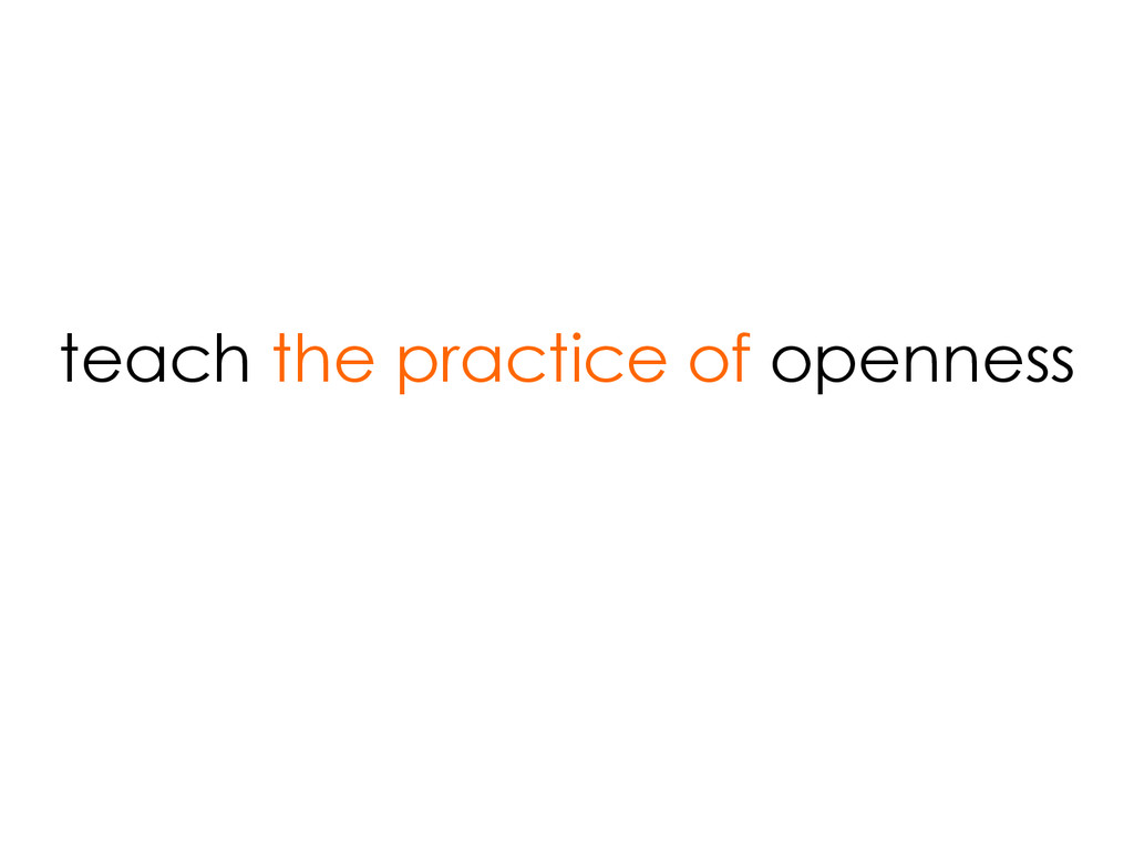 teach the practice of openness