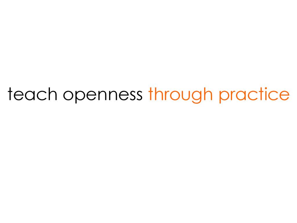teach openness through practice