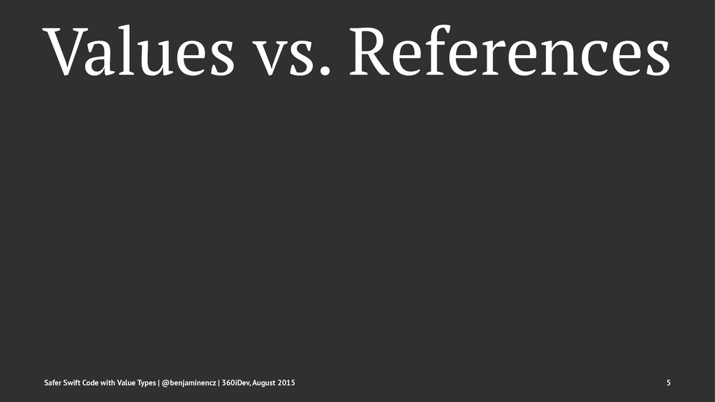 Values vs. References Safer Swift Code with Val...