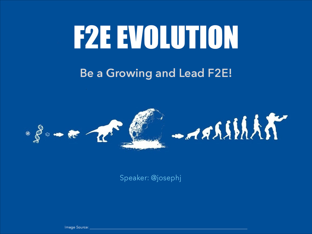 F2E EVOLUTION Be a Growing and Lead F2E! Speake...